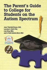The Parent's Guide to College for Students on the Autism Spectrum - AAPC Publishing