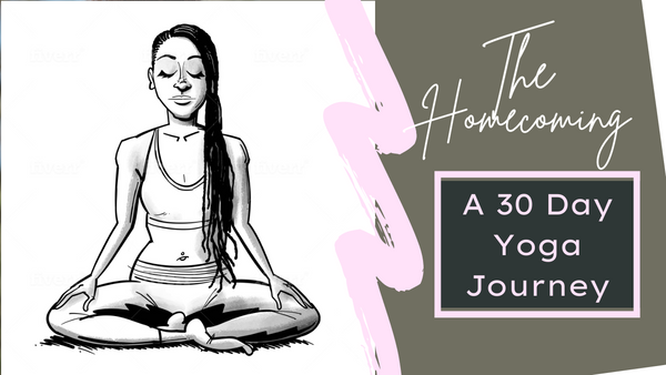 The Homecoming: Join me on this 30 Day Yoga Journey