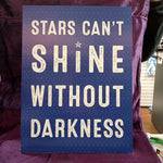 Stars can't Shine without Darkness Wooden Wall Plaque