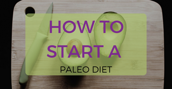 HOW TO START A PALEO DIET