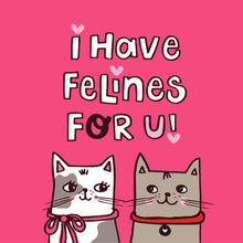 Load image into Gallery viewer, I Have Felines For You card