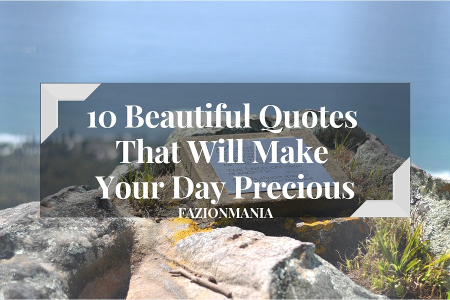 10 Beautiful Quotes That Will Make Your Day Precious