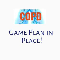 COPD, The Game Plan in Place!