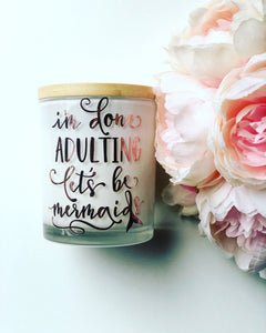 Quote Candle | I'm done adulting, let's be mermaids | size large