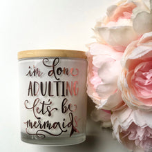 Load image into Gallery viewer, Quote Candle | I'm done adulting, let's be mermaids | size large