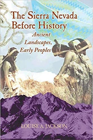 Sierra Nevada Before History: Ancient Landscapes, Early Peoples 1st Edition