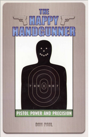 The Happy Handgunner: Pistol Power and Precision  (HWS-2806) - Hahn's World of Surplus & Survival