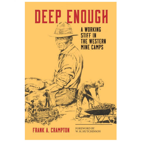 Deep Enough: A Working Stiff in the Western Mine Camps