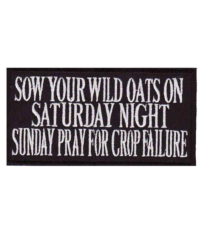 Sow your wild oats on saturday