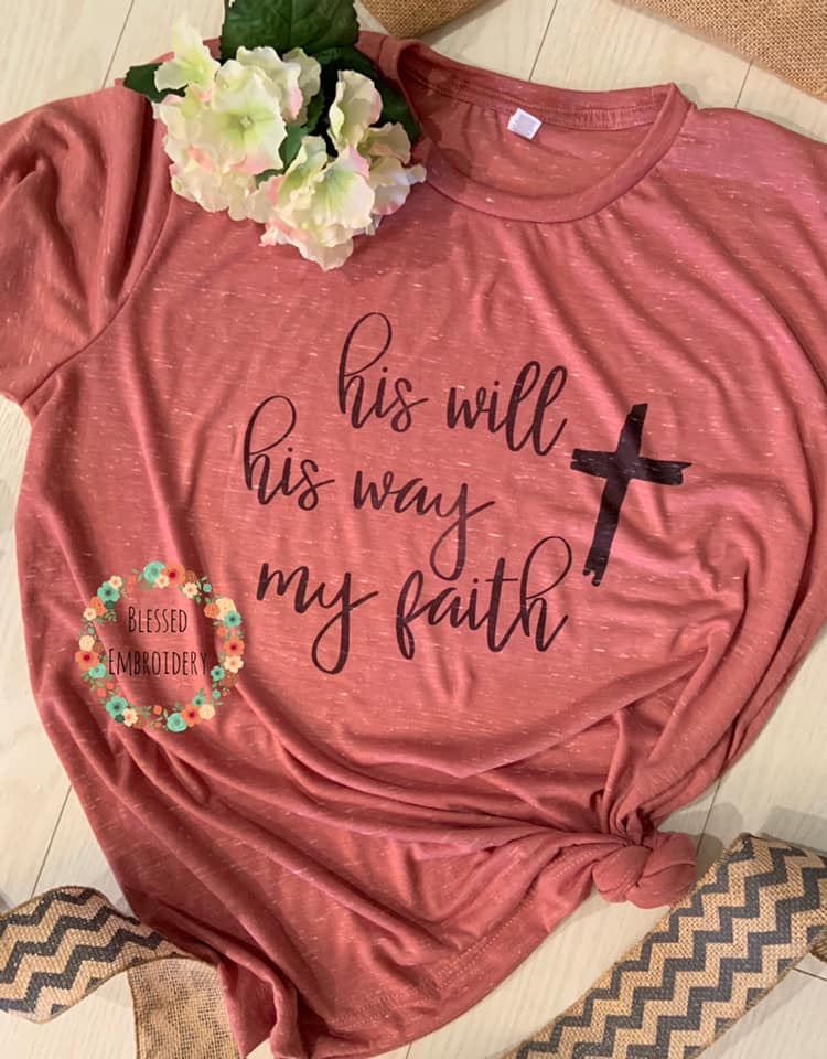 His Will, His Way, My Faith Sublimated Tee
