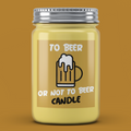 To Beer Or Not To Beer Candle - It's Okay To Be Weird