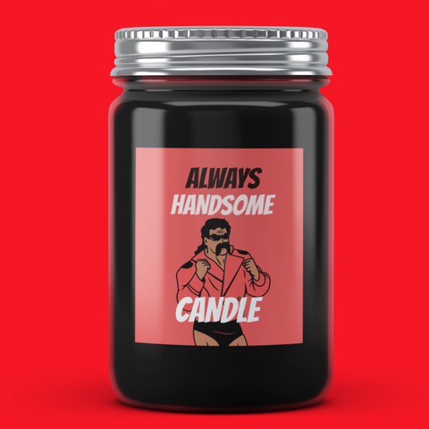 Always Handsome Candle - It's Okay To Be Weird
