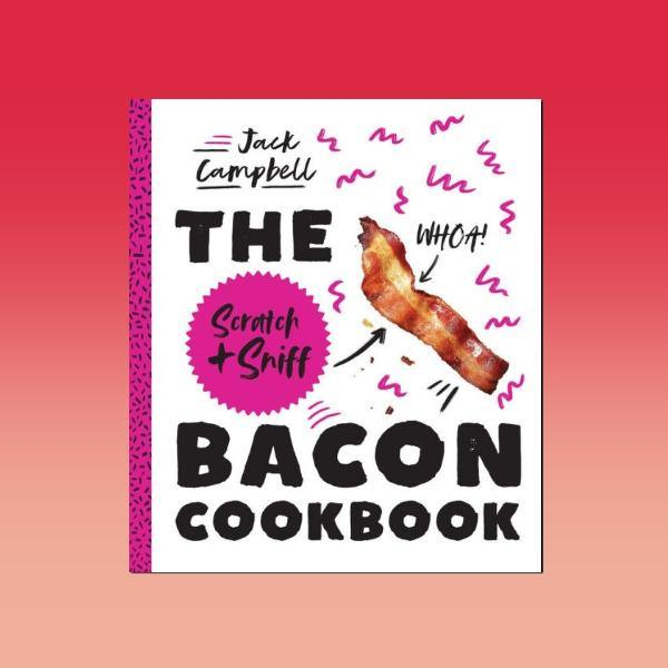 The Scratch & Sniff Bacon Cookbook - It's Okay To Be Weird