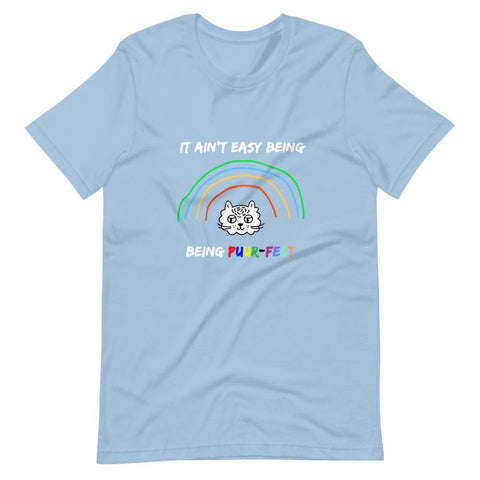 It Ain't Easy Being Puurfect T-Shirt