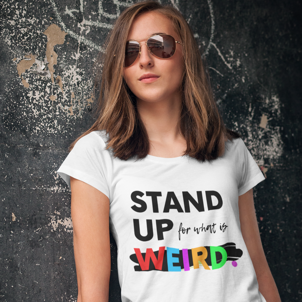 Stand Up For What Is Weird T-Shirt - It's Okay To Be Weird