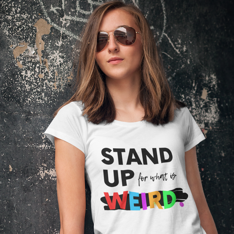 Stand Up For What Is Weird T-Shirt