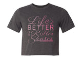Life's Better on Roller Skates (original) on Shirt or Crop Top
