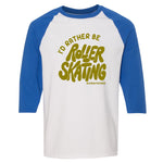 I'd Rather Be Roller Skating Baseball Shirt