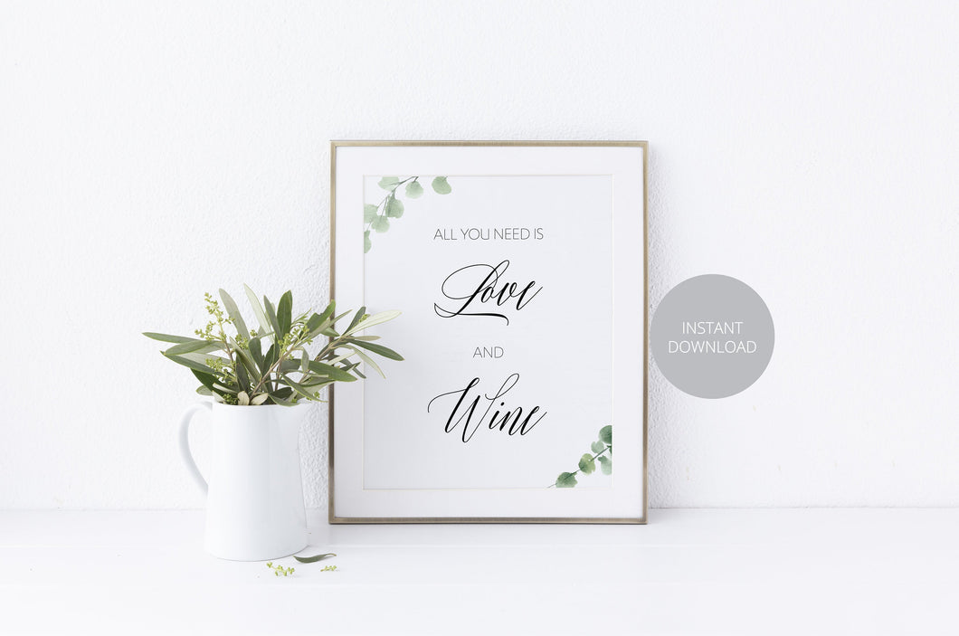 All You Need is Love and Wine Sign, Reception Decor, Wedding Sign,Greenery Wedding, Wedding Printable, Wine Bar, Instant Download