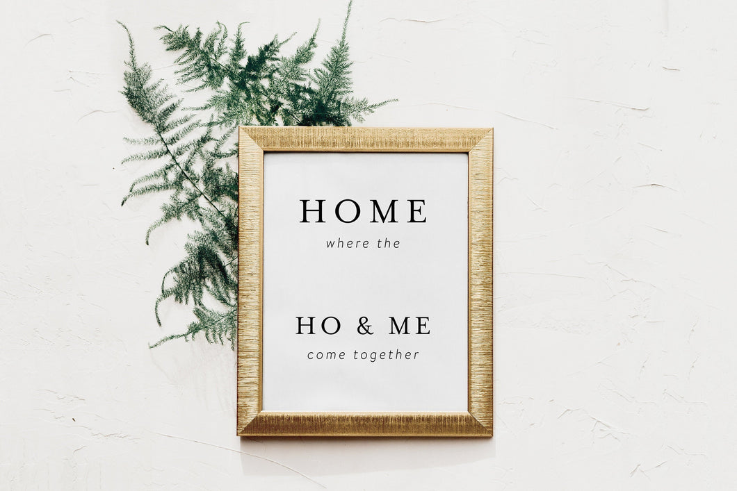 Funny Printable Art, Wall Art, Typography Quote Printable, Home is where Ho and Me come together Sign, INSTANT DOWNLOAD