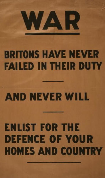War. Britons have never failed in their duty and never will. Enlist for the defence of your homes and country