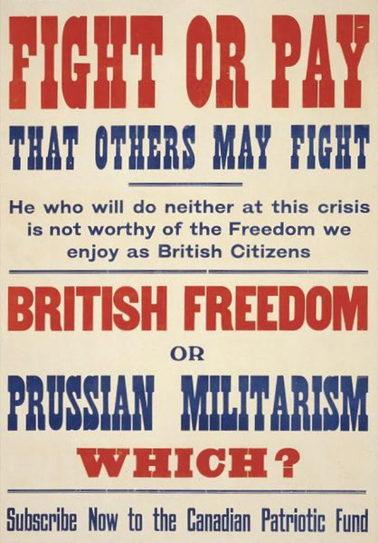 Fight or pay that others may fight. ... British freedom or Prussian militarism. Which? Subscribe now to the Canadian Patriotic Fund