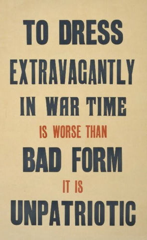 To dress extravagantly in war time is worse than bad form it is unpatriotic