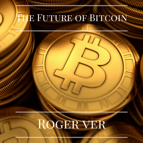 """Bitcoin Jesus"" Roger Ver: Bitcoin, Markets, The Future of Commerce & Government"