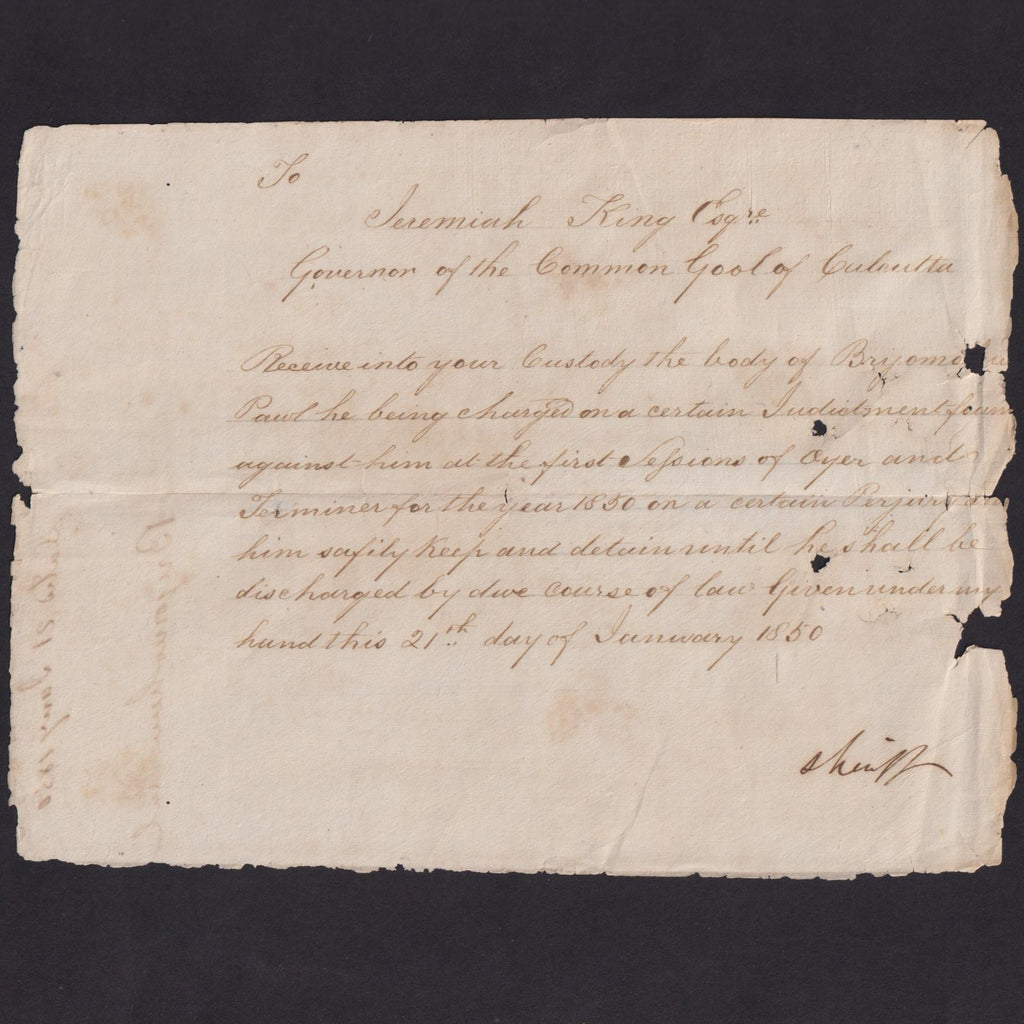 India Ephemera, 1850, to Jeremiah King, Governor of the Common Goal of Calcutta, receipt of a prisoner to be held until he be hanged by due course of law, signed Sherif of Calcutta