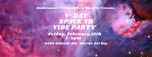 Bioharmonic Technologies & SpaceVR V-DAY VIBE Party Friday, February 15th 2019!