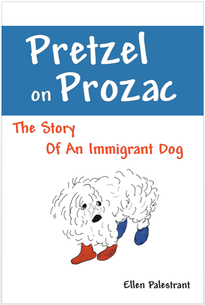 Pretzel on Prozac: The Story Of An Immigrant Dog - Book