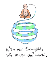 With Our Thoughts We Make the World