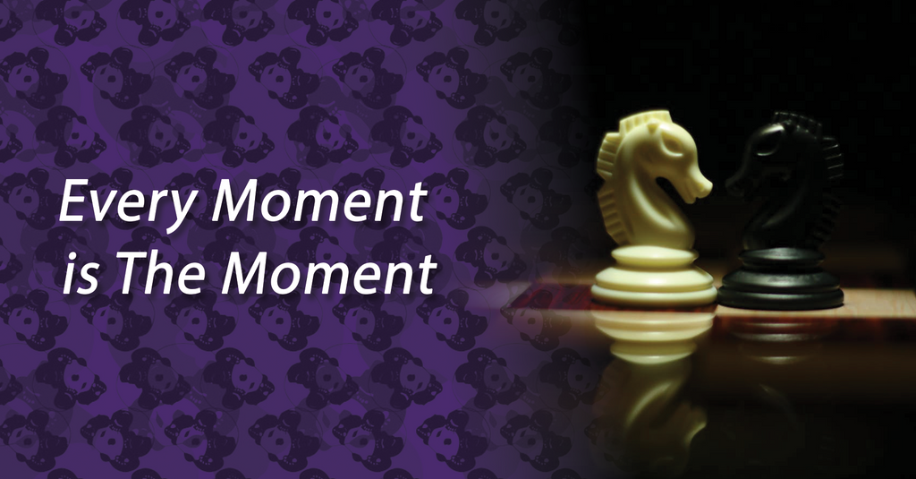Every Moment is The Moment