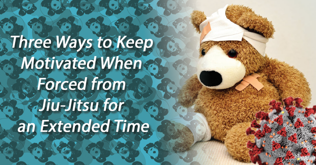 Three Ways to Keep Motivated When Forced from Jiu-Jitsu for an Extended Time