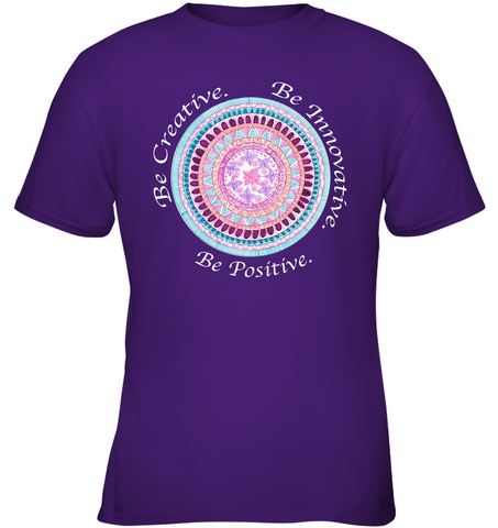 """Be Creative. Be Innovative. Be Positive."" Girls T-shirts"