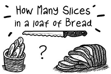 How Many Slices In A Loaf Of Bread? For All Varieties