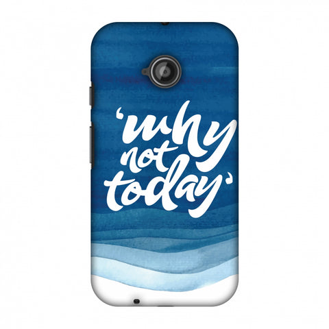 Why Not Today! Slim Hard Shell Case For Motorola Moto E 2nd Gen