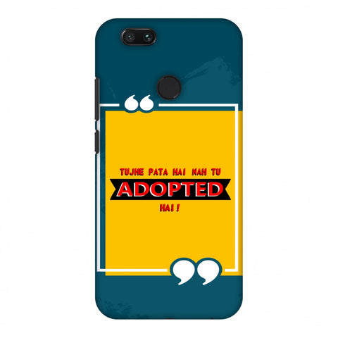 Tujhe Pata Hai Nah Tu Adopted Hai Slim Hard Shell Case For Xiaomi MI A1-5X
