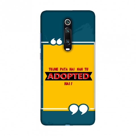 Tujhe Pata Hai Nah Tu Adopted Hai Slim Hard Shell Case For Redmi K20/K20 Pro