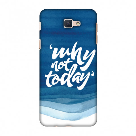 Why Not Today! Slim Hard Shell Case For Samsung GALAXY J5 Prime