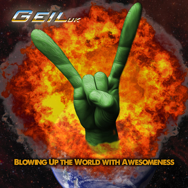 Geil U.K. to release 'Blowing Up The World With Awesomeness'