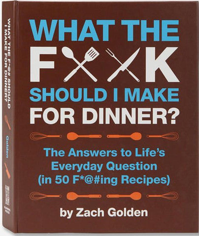 What The F**k Should I Make For Dinner? by Zach Golden