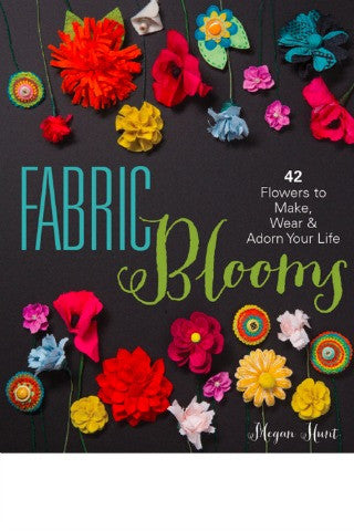 Fabric Blooms by Megan Hunt