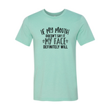 If My Mouth Doesn't Say It My Face Shirt