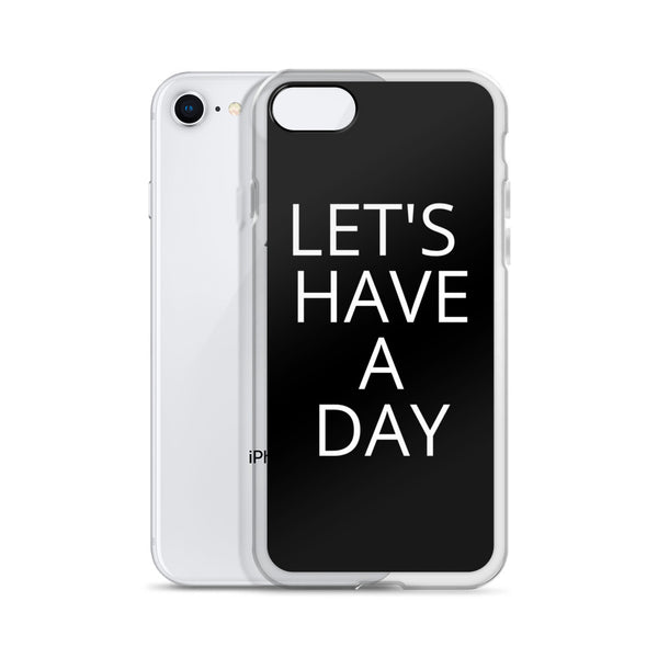 """Let's Have a Day"" iPhone Case"