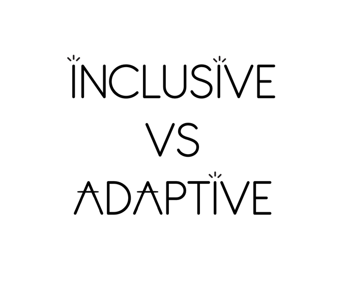 Adaptive VS Inclusive (And Our Journey from Adaptive to Inclusive)