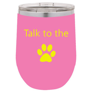 Talk To The Paw Pink 12 oz Vacuum Insulated Stemless Wine Glass