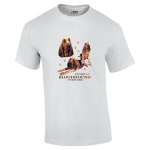 """Just A Dog""  Breed T Shirt Bloodhound"