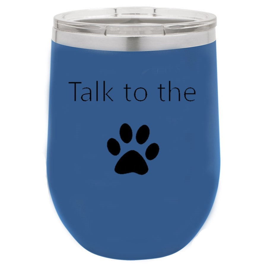 Talk To The Paw Blue 12 oz Vacuum Insulated Stemless Wine Glass