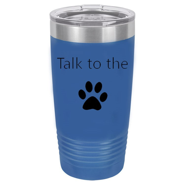 Talk To The Paw Blue 20 oz. Ring-Neck Vacuum Insulated Tumbler